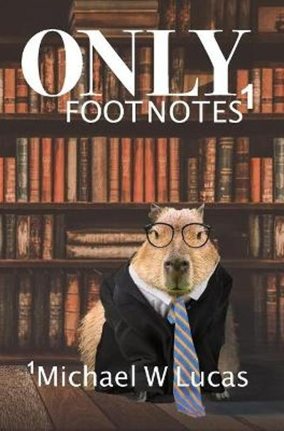 Only Footnotes - Michael W Lucas
