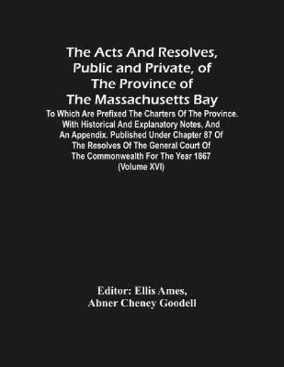 The Acts And Resolves, Public And Private, Of The Province Of The Massachusetts Bay - Abner Cheney Goodell