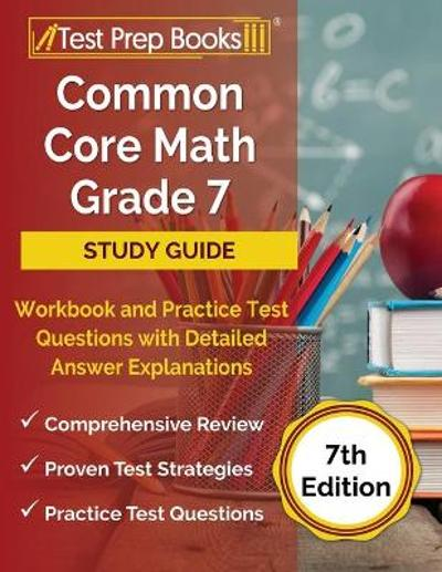 Common Core Math Grade 7 Study Guide Workbook and Practice Test Questions with Detailed Answer Explanations [7th Edition] - Joshua Rueda