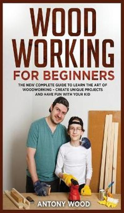 Woodworking for Beginners - Antony Wood