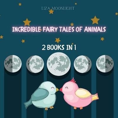 Incredible Fairy Tales of Animals - Liza Moonlight