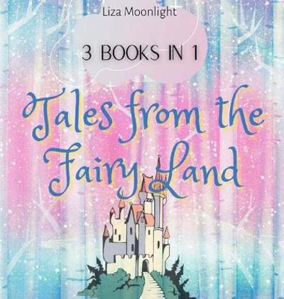 Tales from the Fairy Land - Liza Moonlight