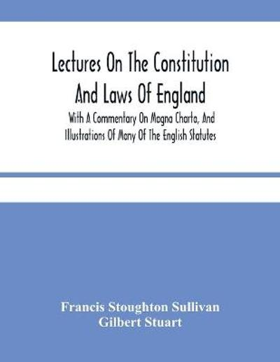 Lectures On The Constitution And Laws Of England - Francis Stoughton Sullivan
