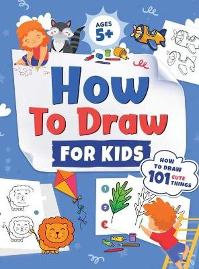 How to Draw for Kids - Jennifer L Trace