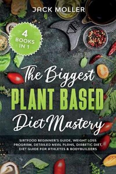 The Biggest Plant Based Diet Bundle - Jack Moller
