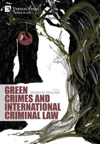 Green Crimes and International Criminal Law - Regina M. Paulose