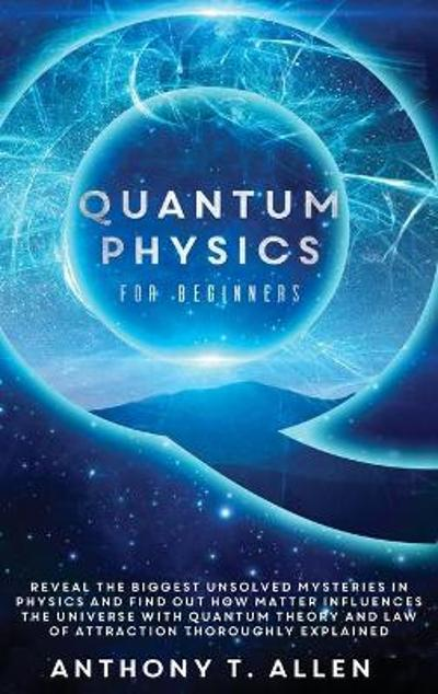 Quantum Physics for beginners - Anthony Allen