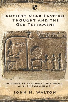 Ancient Near Eastern Thought and the Old Testament - John H. Walton