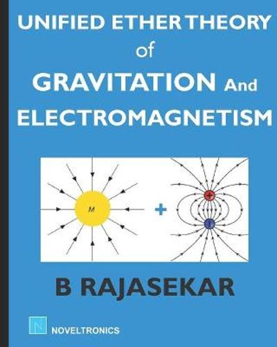 Unified Ether Theory of Gravitation and Electromagnetism - B Rajasekar