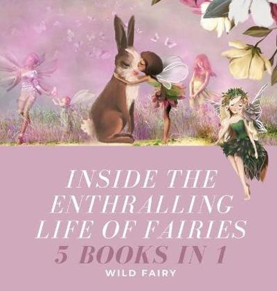 Inside the Enthralling Life of Fairies - Wild Fairy
