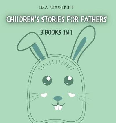 Children's Stories for Fathers - Liza Moonlight