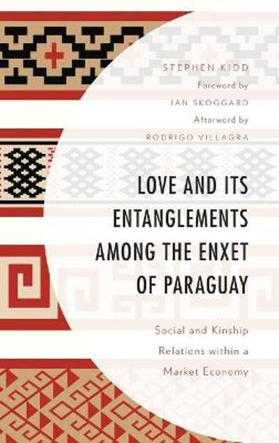Love and its Entanglements among the Enxet of Paraguay - Stephen Kidd