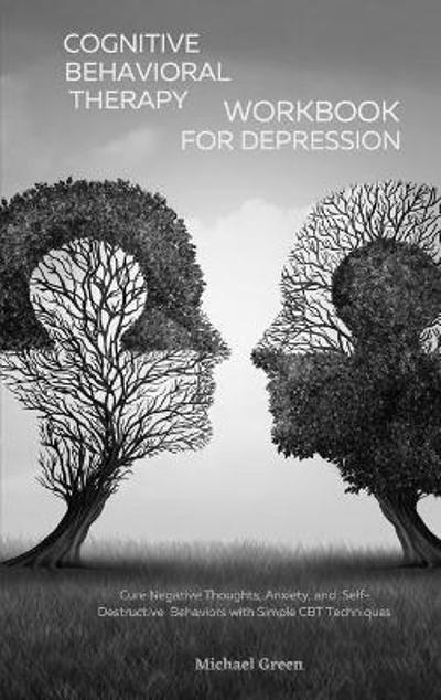 Cognitive Behavioral Therapy Workbook for Depression - Michael Green