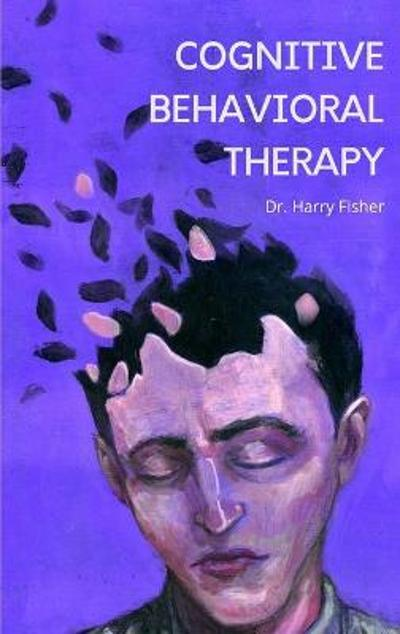 Cognitive Behavioral Therapy - Harry Fisher