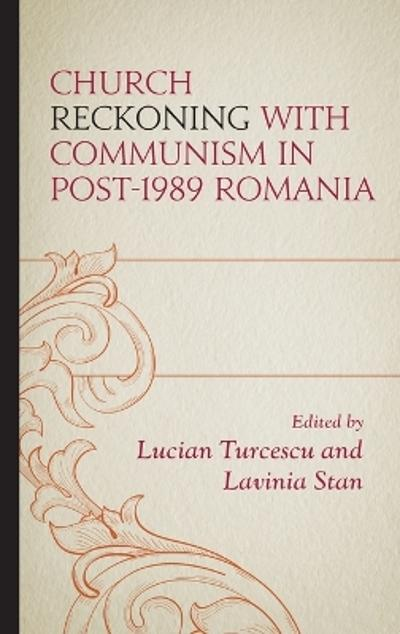 Church Reckoning with Communism in Post-1989 Romania - Lucian Turcescu