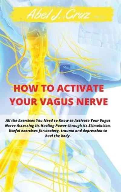 How to Activate Your Vagus Nerve - Abel J Cruz