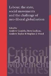 Labour, the State, Social Movements and the Challenge of Neo-Liberal Globalisation - Steven Fielding John Callaghan Steve Ludlam Andrew Gamble Steve Ludlam Andrew Taylor  Stephen Wood