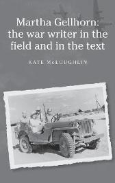 Martha Gellhorn: the War Writer in the Field and in the Text - Kate McLoughlin Martin Hargreaves