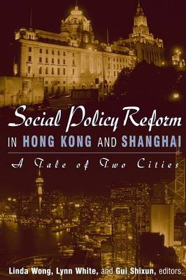 Social Policy Reform in Hong Kong and Shanghai - Linda Wong
