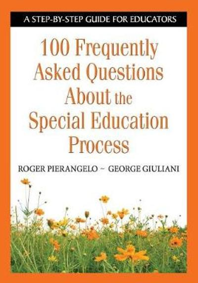 100 Frequently Asked Questions About the Special Education Process - Roger Pierangelo