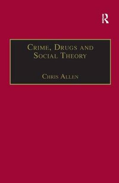 Crime, Drugs and Social Theory - Chris Allen