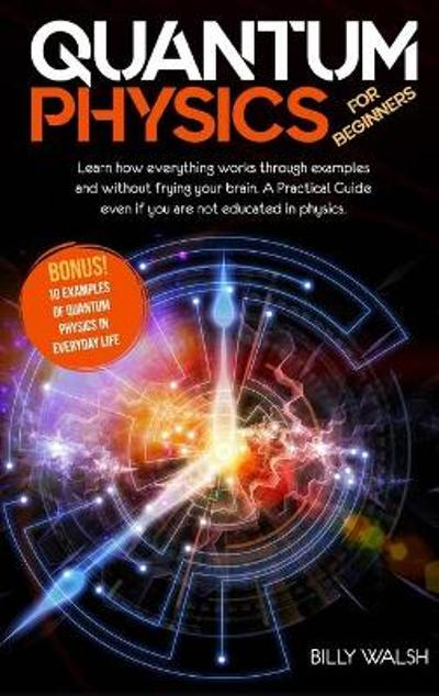 Quantum Physics For Beginners - Billy Walsh