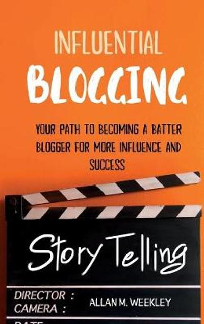 Influential Blogging - Allan M Weekley