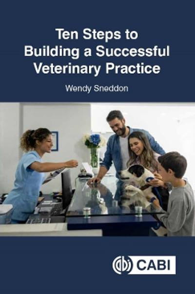 Ten Steps to Building a Successful Veterinary Practice - Wendy Sneddon