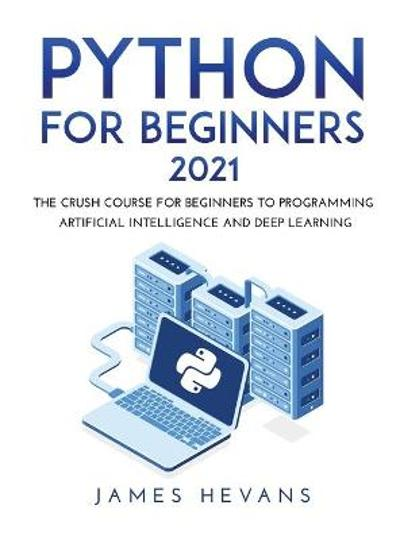 Python for Beginners 2021 - James Hevans