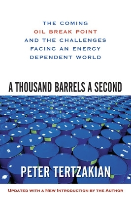 A Thousand Barrels a Second: The Coming Oil Break Point and the Challenges Facing an Energy Dependent World - Peter Tertzakian