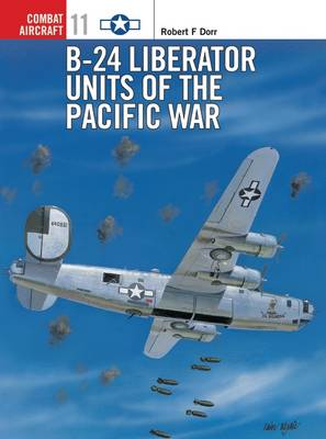 B-24 Liberator Units of the Pacific War - Robert F. Dorr