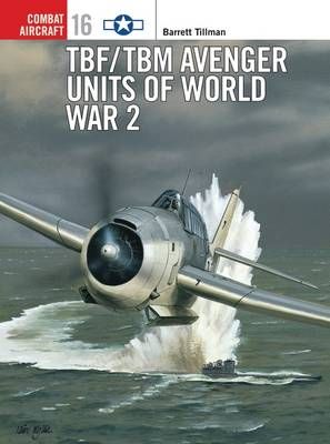 TBF/TBM Avenger Units of World War 2 - Barrett Tillman