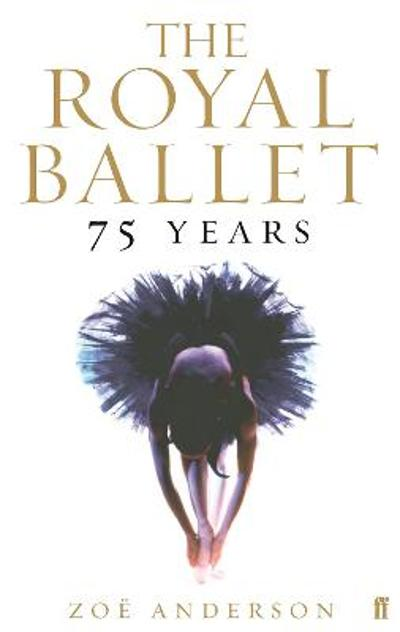 The Royal Ballet: 75 Years - Zoe Anderson