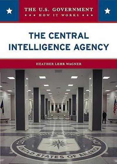 The Central Intelligence Agency - Heather Lehr Wagner