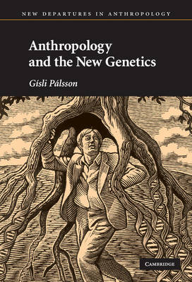 Anthropology and the New Genetics - Gisli Palsson