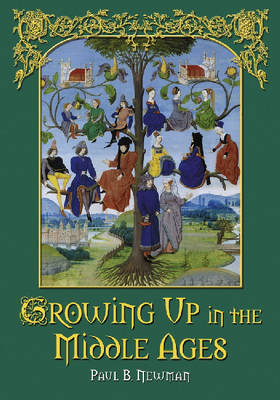Growing Up in the Middle Ages - Newman, Paul B.