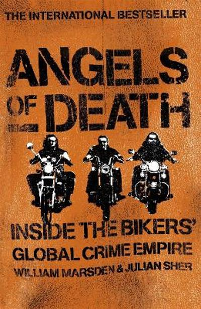 Angels of Death: Inside the Bikers' Global Crime Empire - William Marsden