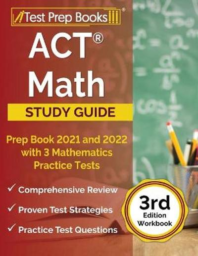 ACT Math Prep Book 2021 and 2022 with 3 Mathematics Practice Tests [3rd Edition Workbook] - Joshua Rueda