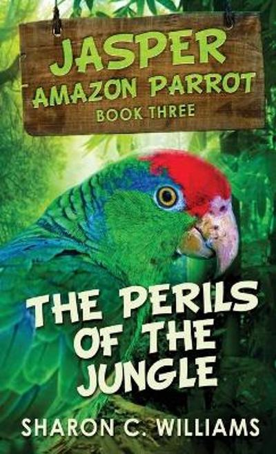 The Perils Of The Jungle - Sharon C Williams