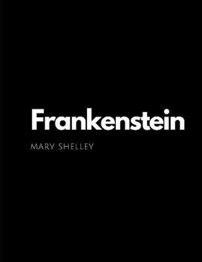 Frankenstein by Mary Shelley - Mary Shelley