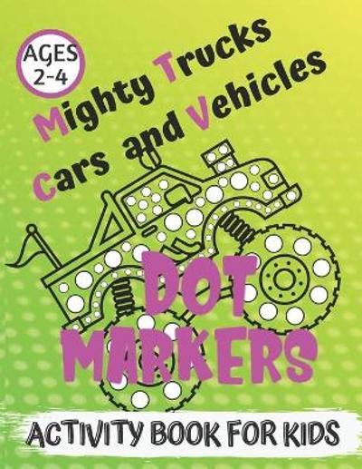 Mighty Trucks, Cars and Vehicles Dot Markers Activity Book for Kids Ages 2-4 - Esk Collection