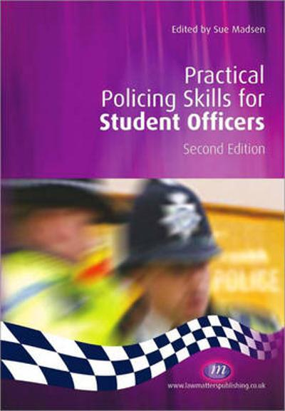 Practical Policing Skills for Student Officers - Sue Madsen