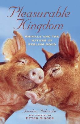 Pleasurable Kingdom - Jonathan Balcombe