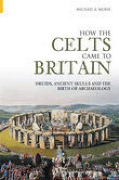 How the Celts Came to Britain - Michael A Morse