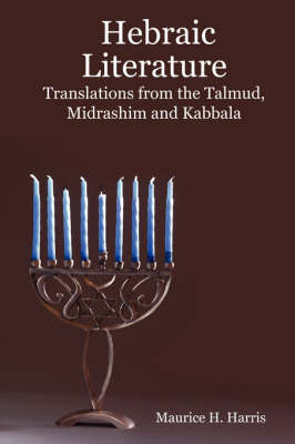 Hebraic Literature - Translations from the Talmud, Midrashim and Kabbala - Maurice H. Harris