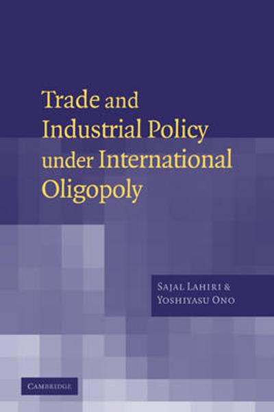 Trade and Industrial Policy under International Oligopoly - Sajal Lahiri