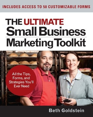The Ultimate Small Business Marketing Toolkit: All the Tips, Forms, and Strategies You'll Ever Need! - Beth G. Goldstein