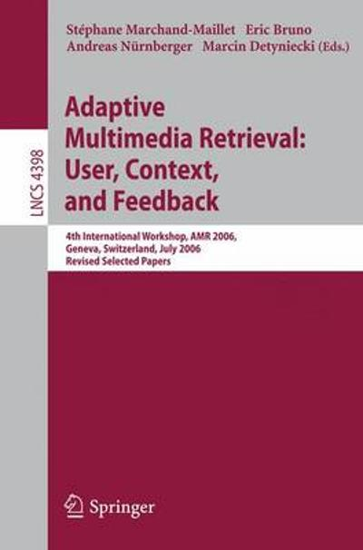 Adaptive Multimedia Retrieval:User, Context, and Feedback - Stephane Marchand-Maillet