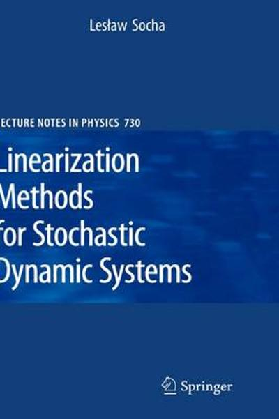 Linearization Methods for Stochastic Dynamic Systems - Leslaw Socha