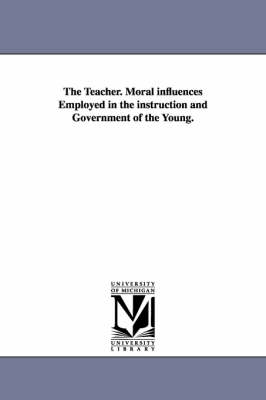 The Teacher. Moral Influences Employed in the Instruction and Government of the Young. - Jacob Abbott